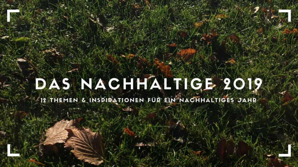 Das nachhaltige 2019 - 12 Themen & Inspirationen für ein nachhaltiges Jahr